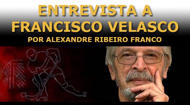 Francisco Velasco! Não é uma entrevista, mas sim uma merecida homenagem... - Por Alexandre Ribeiro Franco