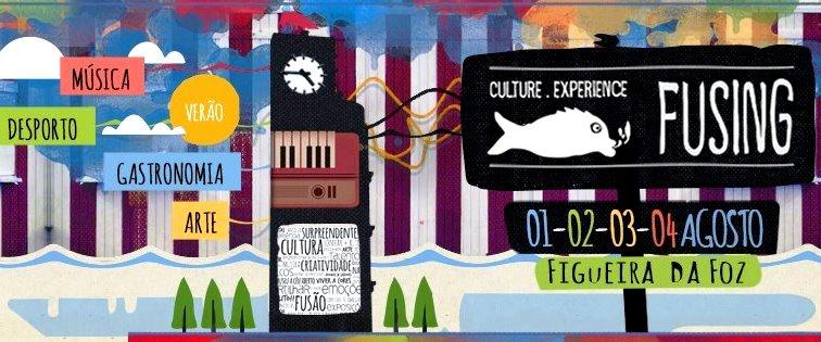 FUSING Culture Experience - 1,2,3,4 Agosto na Figueira da Foz