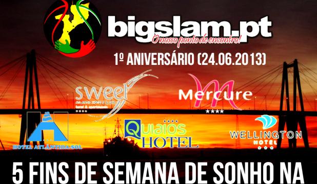 1º Aniversário do BigSlam - 5 FINS DE SEMANA DE SONHO NA FIGUEIRA DA FOZ (Saiba como pode concorrer)