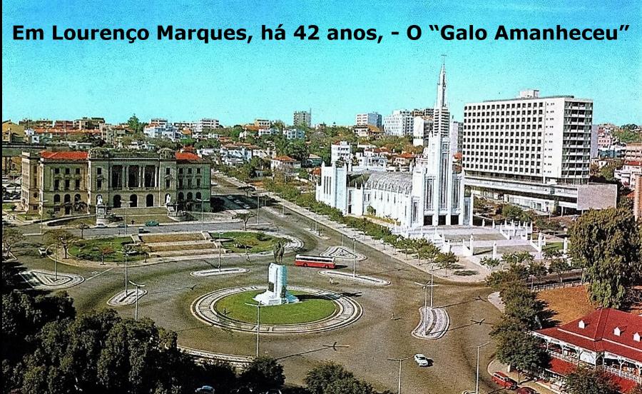 """Em Lourenço Marques, há 42 anos, - O """"Galo Amanheceu"""" -"""