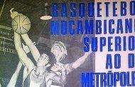 Baú das Memórias - Ano de 1971 basquetebol moçambicano superior ao da metrópole?