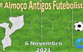 9º Almoço Antigos Futebolistas de Moçambique - 06.11.2021